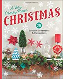 A Very Merry Paper Christmas: 25 Creative Ornaments & Decorations
